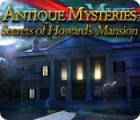 Lade das Flash-Spiel Antique Mysteries: Secrets of Howard's Mansion kostenlos runter