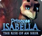 Lade das Flash-Spiel Princess Isabella: The Rise of an Heir kostenlos runter